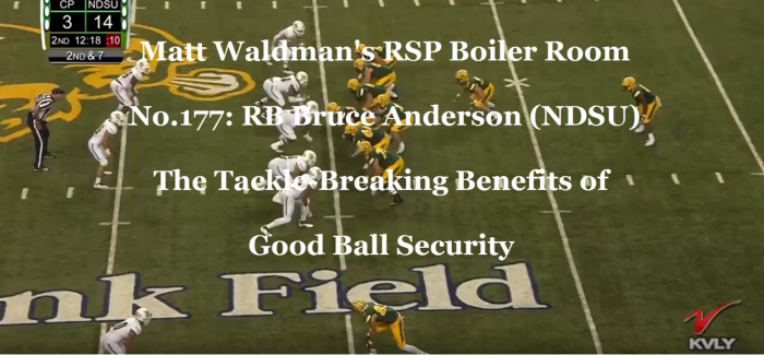 Matt Waldman's RSP Boiler Room No.177: RB Bruce Anderson (NDSU) And the Tackle-Breaking Benefits of Good Ball Security